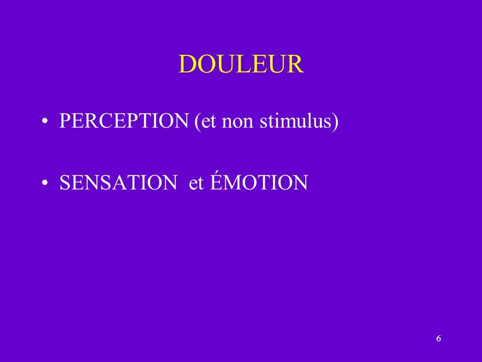 6 DOULEUR PERCEPTION (et non stimulus) SENSATION et ÉMOTION