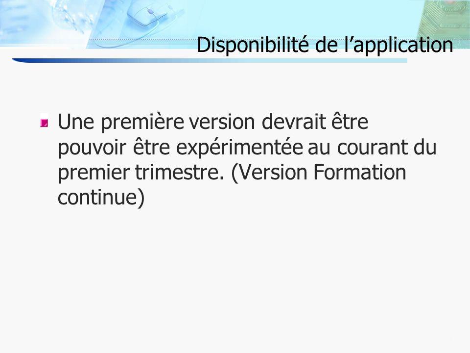 11 Disponibilité de lapplication Une première version devrait être pouvoir être expérimentée au courant du premier trimestre.
