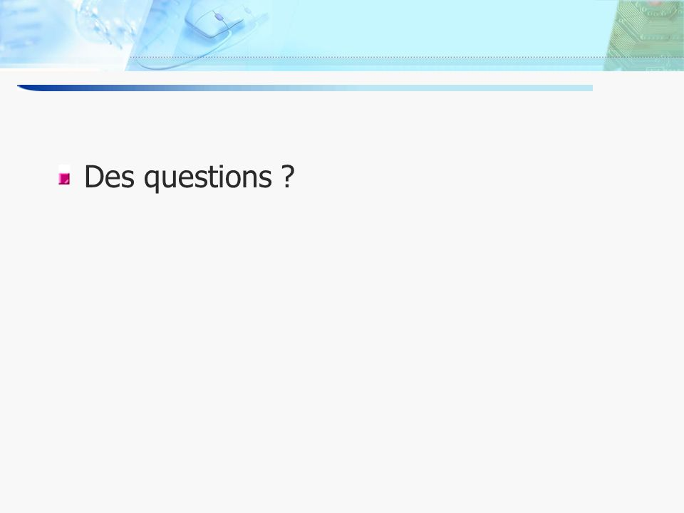 12 Des questions ?