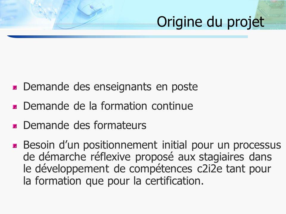 2 Origine du projet Demande des enseignants en poste Demande de la formation continue Demande des formateurs Besoin dun positionnement initial pour un processus de démarche réflexive proposé aux stagiaires dans le développement de compétences c2i2e tant pour la formation que pour la certification.