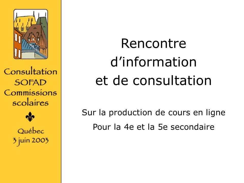 0 / 51 Rencontre dinformation et de consultation Sur la production de cours en ligne Pour la 4e et la 5e secondaire
