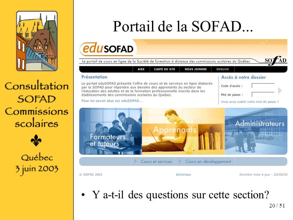 20 / 51 Portail de la SOFAD... Y a-t-il des questions sur cette section