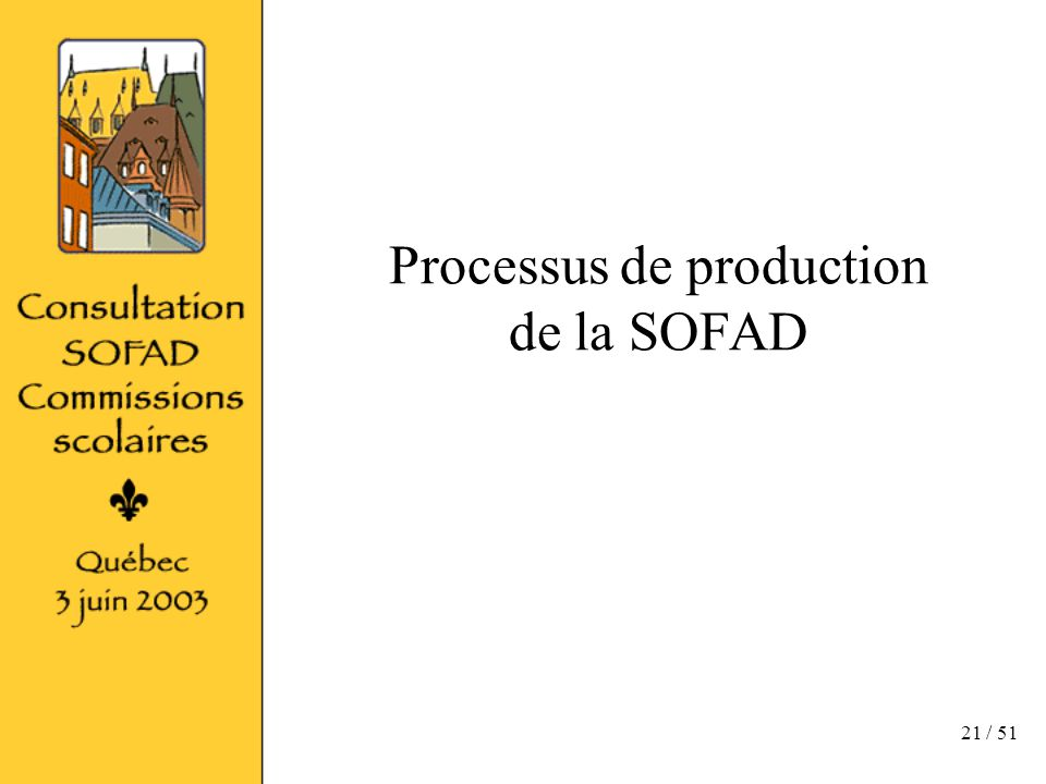 21 / 51 Processus de production de la SOFAD