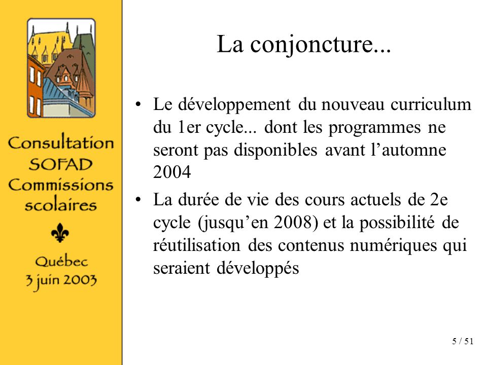 5 / 51 La conjoncture... Le développement du nouveau curriculum du 1er cycle...