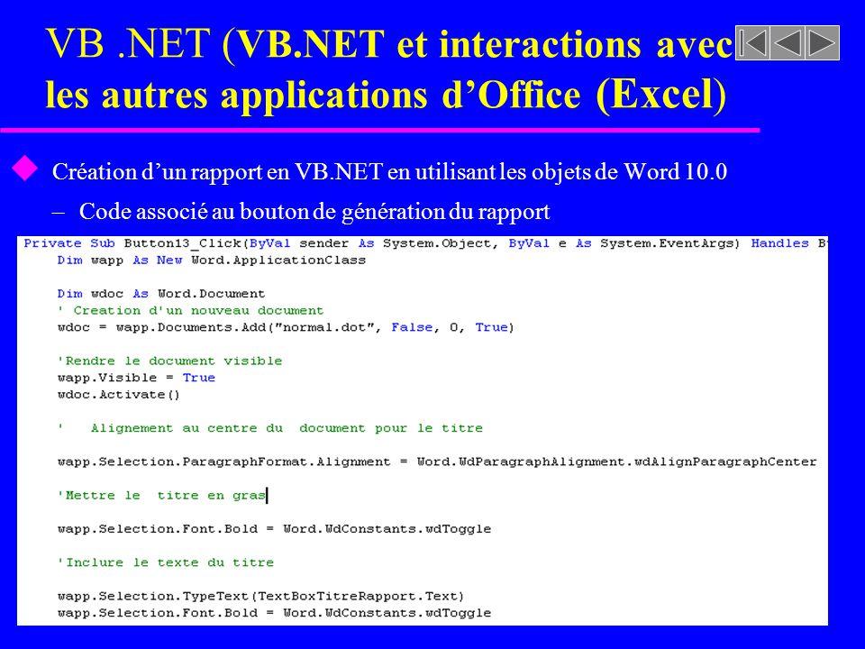 VB.NET ( VB.NET et interactions avec les autres applications dOffice (Excel ) u Création dun rapport en VB.NET en utilisant les objets de Word 10.0 –C