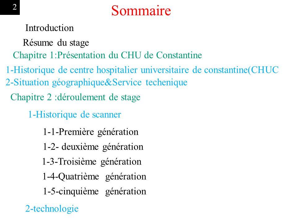 2 Sommaire Chapitre 2 :déroulement de stage 1-Historique de scanner 1-1-Première génération 1-2- deuxième génération 1-3-Troisième génération 1-4-Quat
