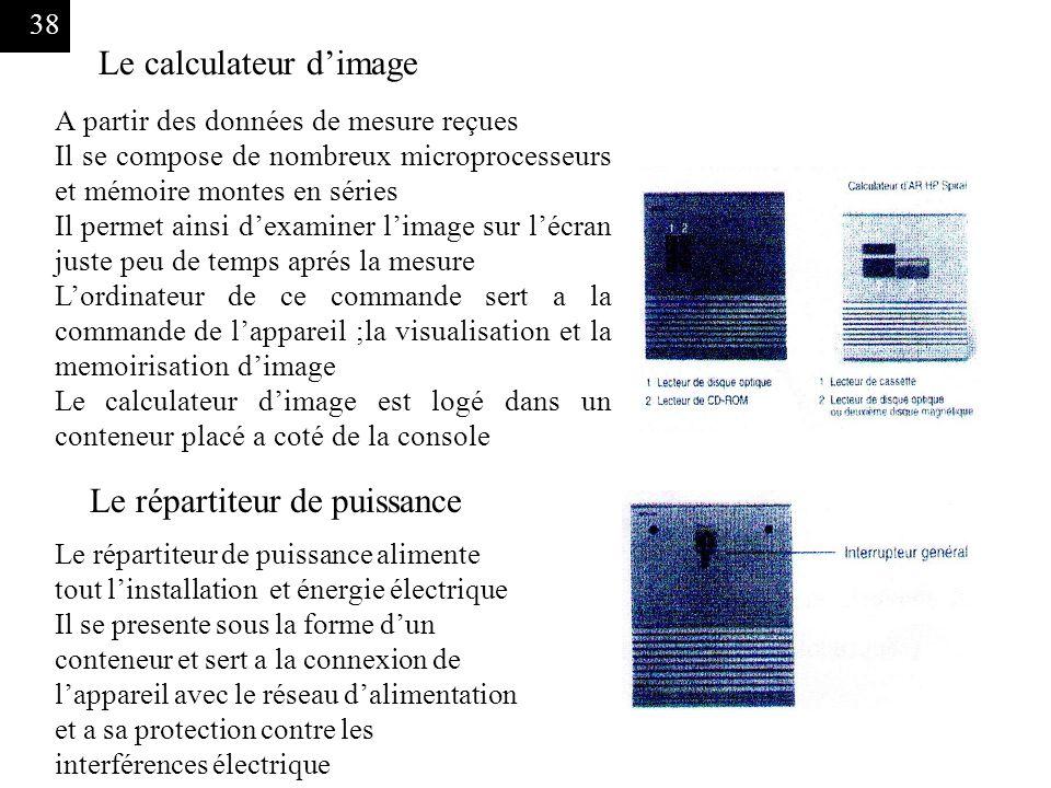 38 Le calculateur dimage A partir des données de mesure reçues Il se compose de nombreux microprocesseurs et mémoire montes en séries Il permet ainsi