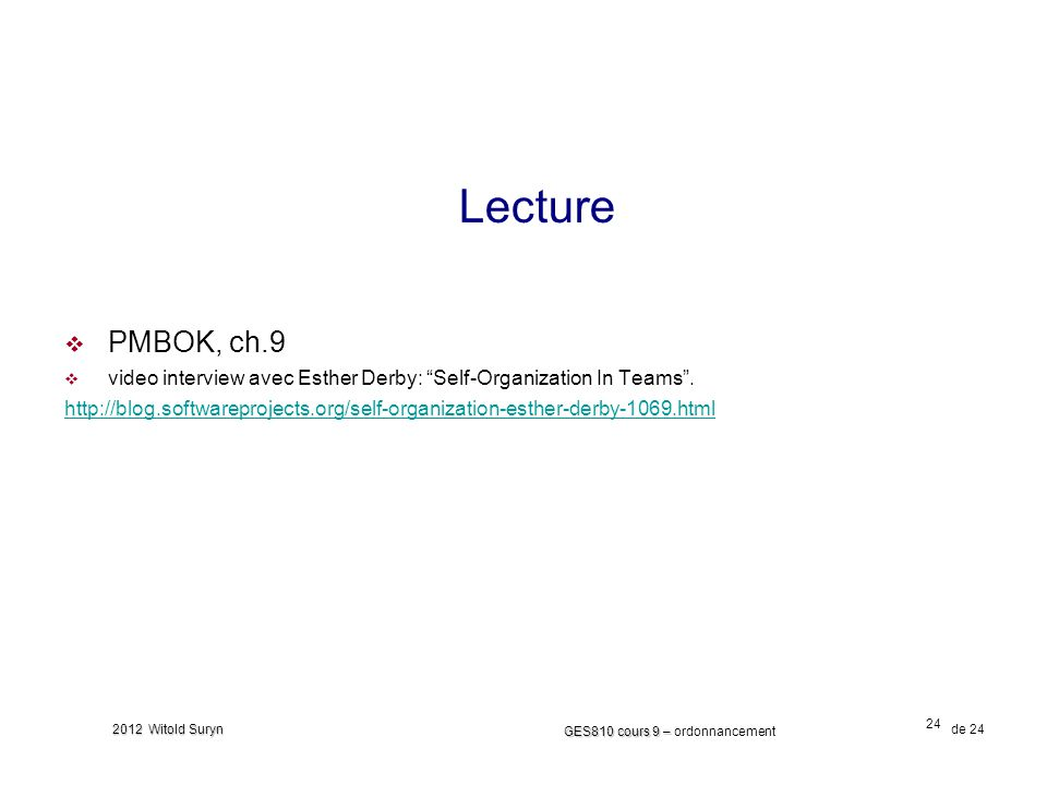 24 GES810 cours 9 – GES810 cours 9 – ordonnancement de 24 2012 Witold Suryn Lecture PMBOK, ch.9 video interview avec Esther Derby: Self-Organization I