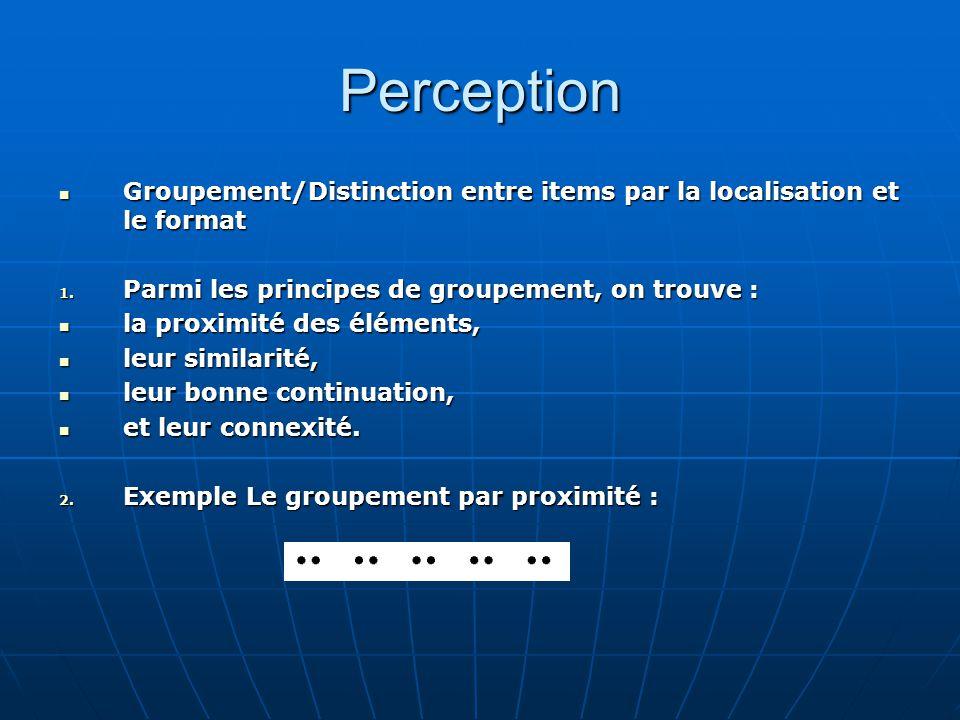 Perception Groupement/Distinction entre items par la localisation et le format Groupement/Distinction entre items par la localisation et le format 1.