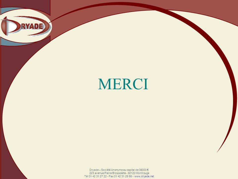 Dryade – Société Anonyme au capital de 38000 223 avenue Pierre Brossolette - 92120 Montrouge Tél 01 42 31 27 22 - Fax 01 42 31 29 66 - www.dryade.net MERCI