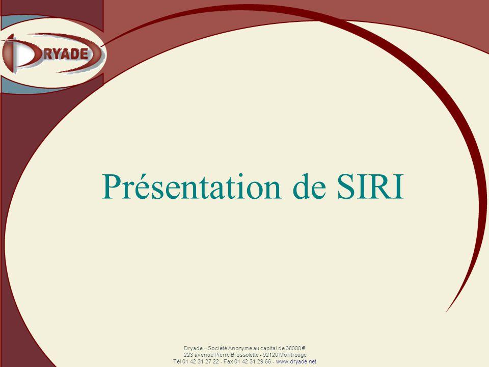 Dryade – Société Anonyme au capital de 38000 223 avenue Pierre Brossolette - 92120 Montrouge Tél 01 42 31 27 22 - Fax 01 42 31 29 66 - www.dryade.net Présentation de SIRI