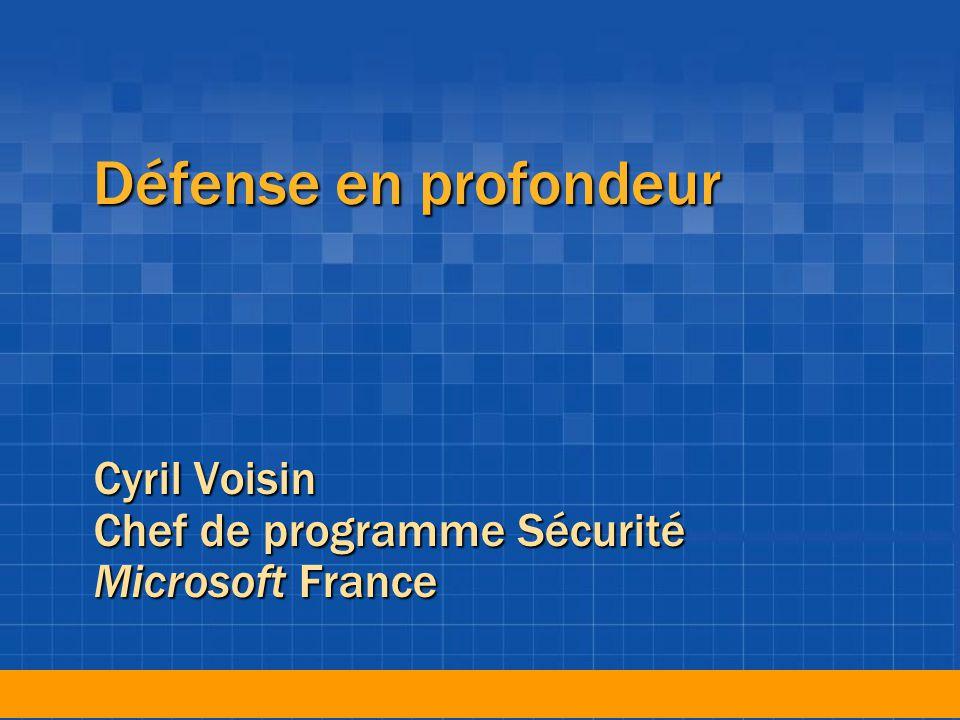 Défense en profondeur Cyril Voisin Chef de programme Sécurité Microsoft France