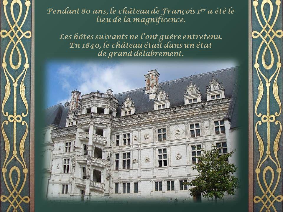 Pendant 80 ans, le château de François 1 er a été le lieu de la magnificence.