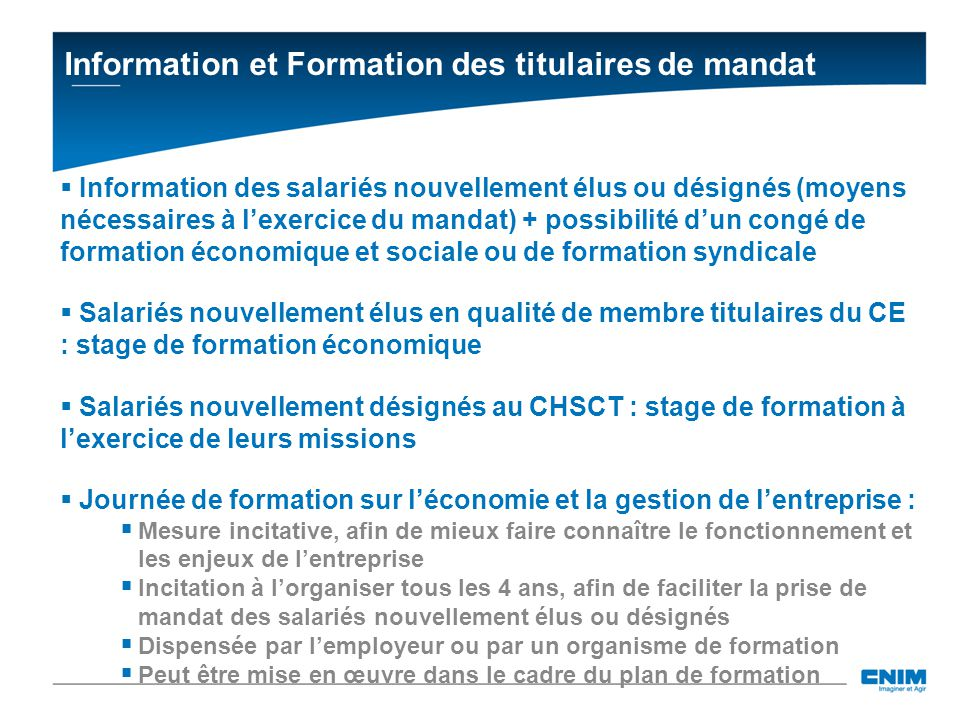 Information et Formation des titulaires de mandat Information des salariés nouvellement élus ou désignés (moyens nécessaires à lexercice du mandat) +