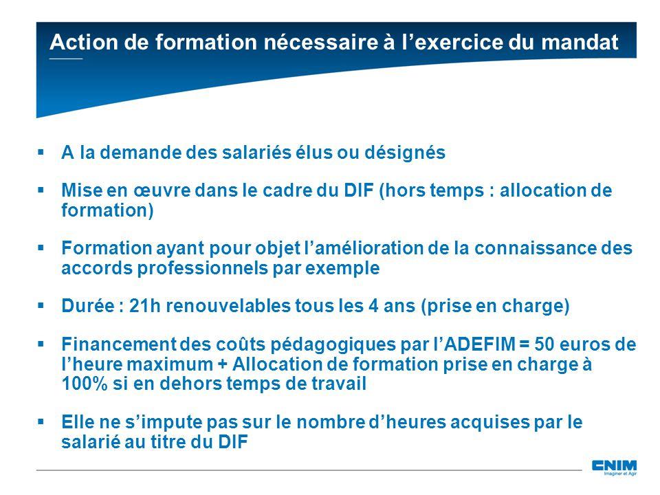 Action de formation nécessaire à lexercice du mandat A la demande des salariés élus ou désignés Mise en œuvre dans le cadre du DIF (hors temps : alloc