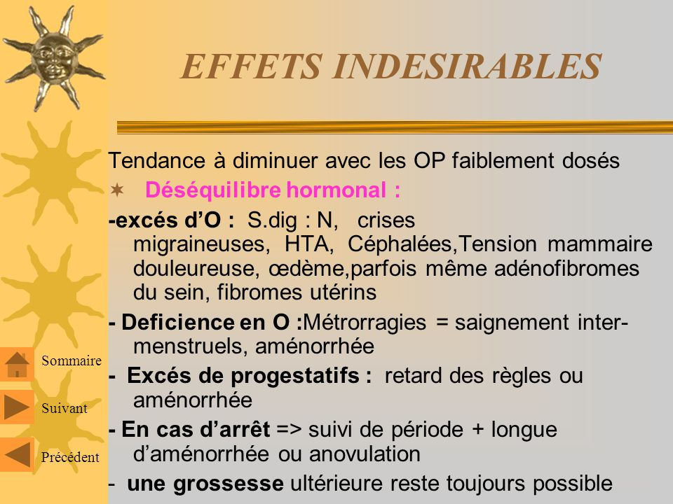 CONTRE-INDICATIONS 2-Mineures = relatives - HTA - fibrome (=> méthode progestative possible) - Diabète (=> à équilibrer) - lithiase biliaire - affecti