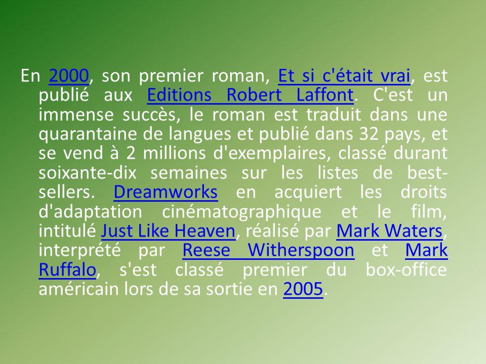 En 2000, son premier roman, Et si c était vrai, est publié aux Editions Robert Laffont.