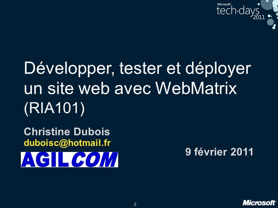 2 Développer, tester et déployer un site web avec WebMatrix (RIA101) Christine Dubois duboisc@hotmail.fr 9 février 2011