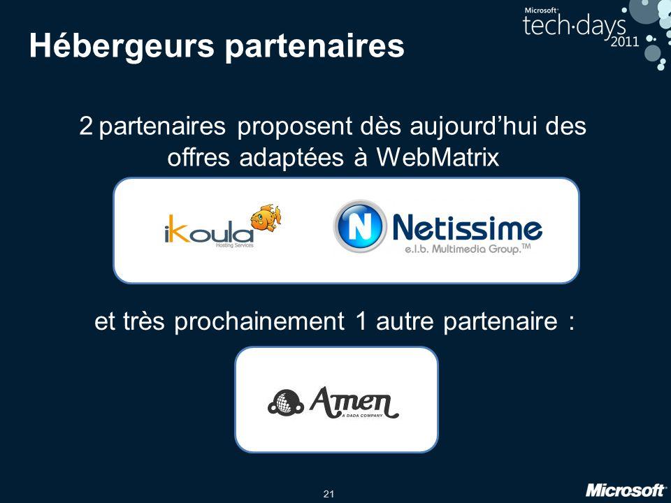 21 Hébergeurs partenaires 2 partenaires proposent dès aujourdhui des offres adaptées à WebMatrix et très prochainement 1 autre partenaire :