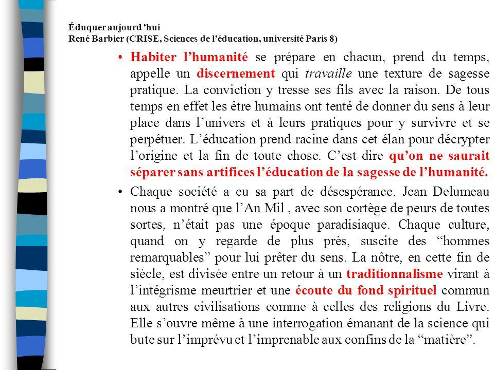 Éduquer aujourd hui René Barbier (CRISE, Sciences de léducation, université Paris 8) Aujourdhui les valeurs sont en question mais la question de la valeur en sort peut-être fortifiée.