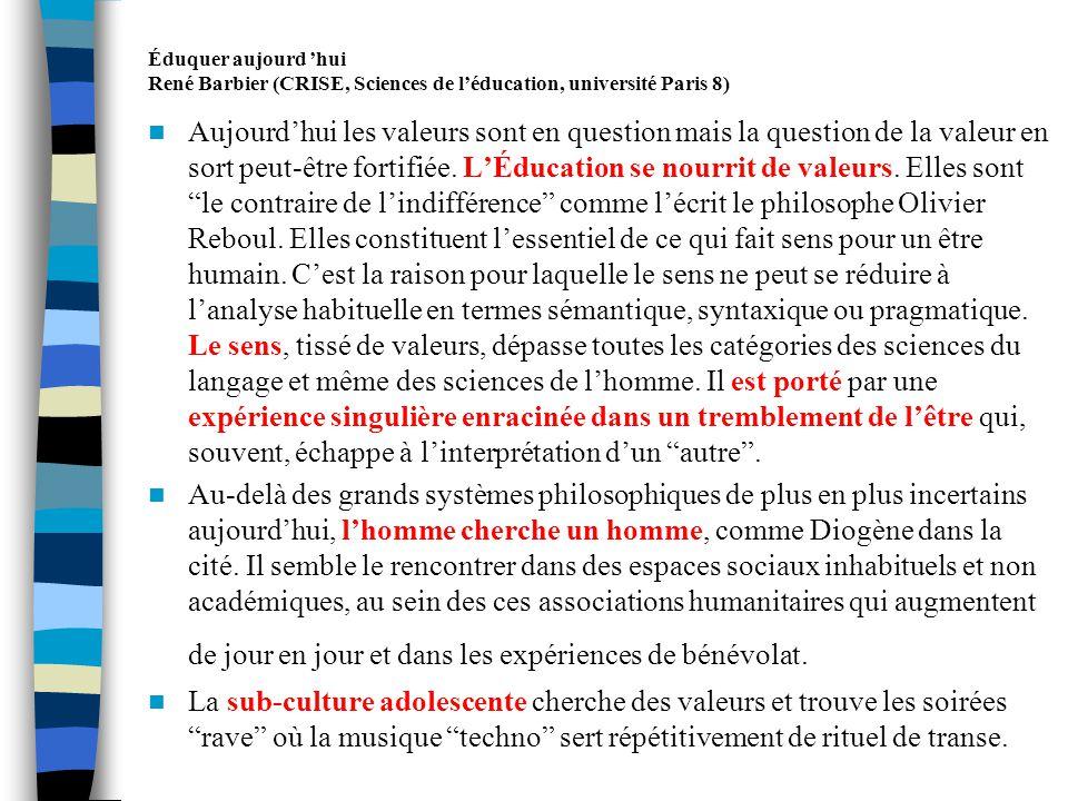 Éduquer aujourd hui René Barbier (CRISE, Sciences de léducation, université Paris 8) - Que pouvons-nous faire, individuellement et collectivement, pour construire ensemble une autre civilisation digne de lêtre humain .