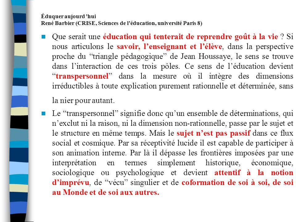 Éduquer aujourd hui René Barbier (CRISE, Sciences de léducation, université Paris 8) Léducation est au carrefour, à linterface des savoirs en actes et de la Connaissance intime.