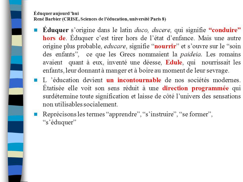 Éduquer aujourd hui René Barbier (CRISE, Sciences de léducation, université Paris 8) Posons demblée quapprendre est le terme le plus générique pour indiquer un processus daccès compréhensible à un certain niveau dinformations.