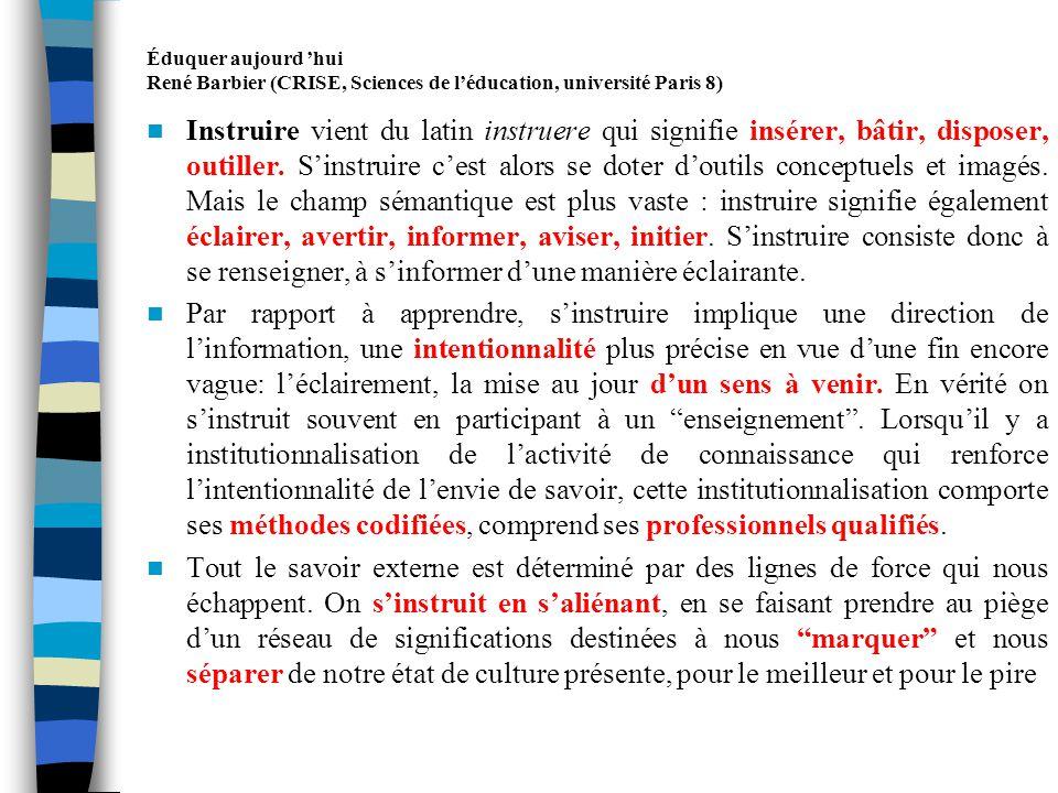 Éduquer aujourd hui René Barbier (CRISE, Sciences de léducation, université Paris 8) Enseigner .