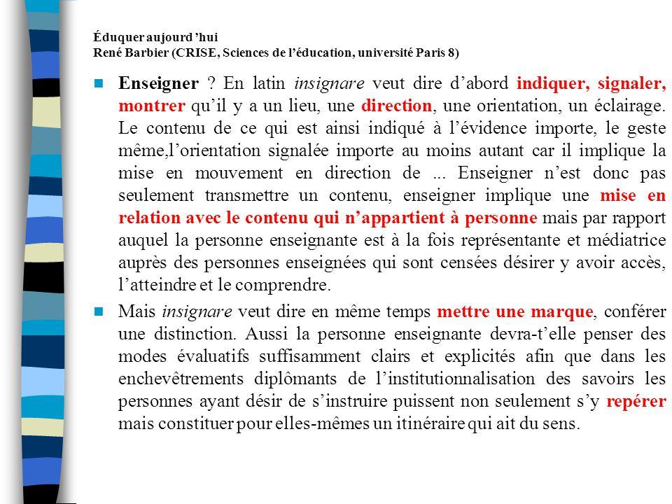 Éduquer aujourd hui René Barbier (CRISE, Sciences de léducation, université Paris 8) Former vient du latin formare qui signifie au sens fort, donner lêtre et la forme, et au sens faible, organiser, établir.