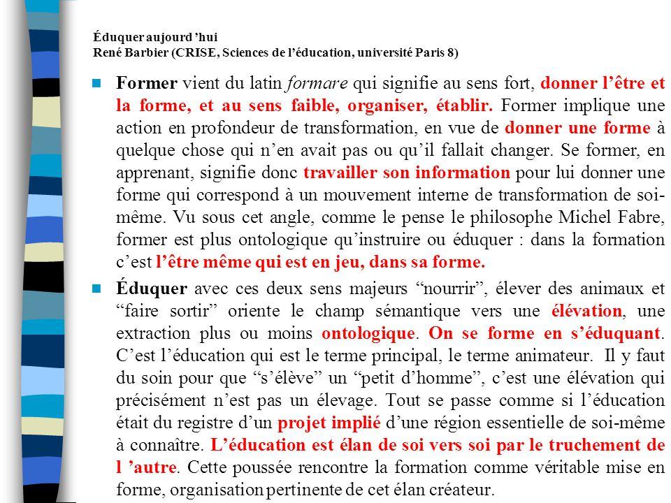 Éduquer aujourd hui René Barbier (CRISE, Sciences de léducation, université Paris 8) Lêtre humain néchappe pas au fait davoir à se situer dans un univers de phénomènes allant de son corps à linfini.