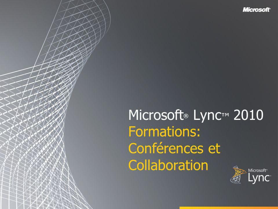 Microsoft ® Lync 2010 Formations: Conférences et Collaboration