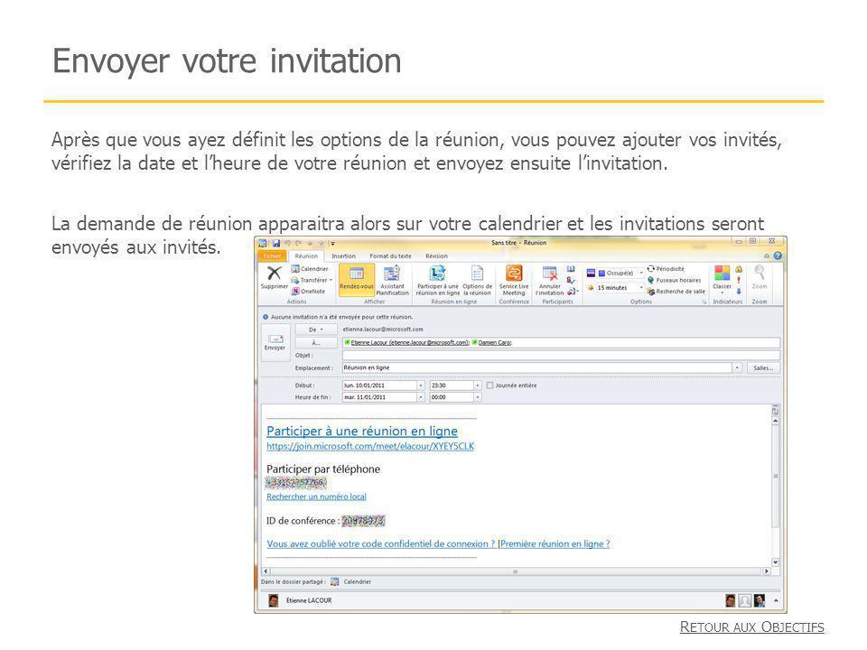 Envoyer votre invitation Après que vous ayez définit les options de la réunion, vous pouvez ajouter vos invités, vérifiez la date et lheure de votre réunion et envoyez ensuite linvitation.