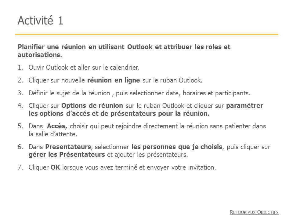 Activité 1 Planifier une réunion en utilisant Outlook et attribuer les roles et autorisations. 1.Ouvir Outlook et aller sur le calendrier. 2.Cliquer s