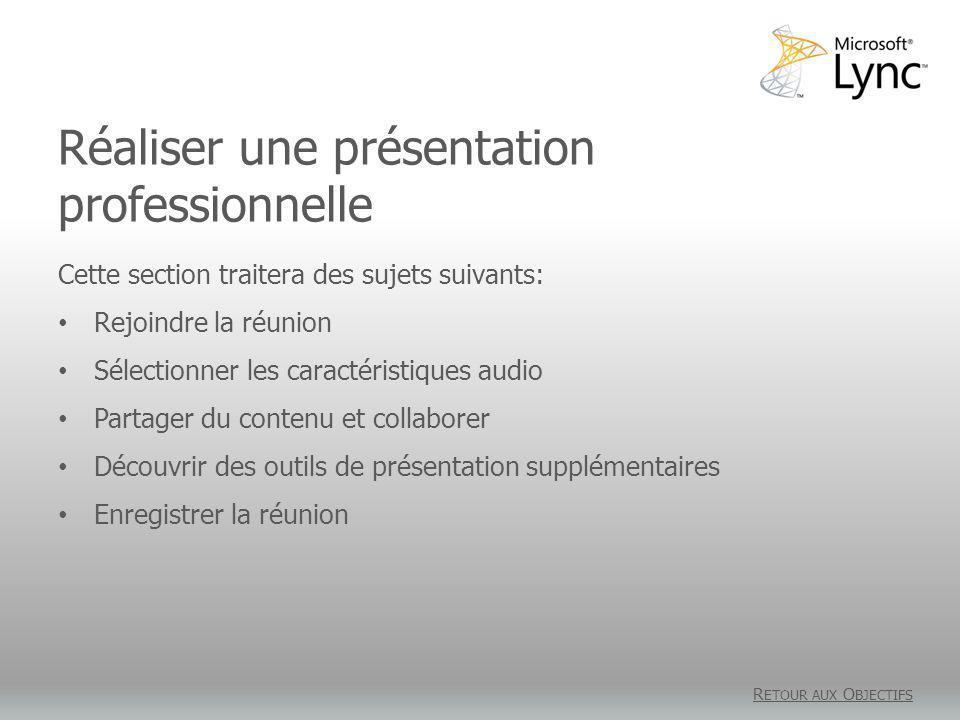 Réaliser une présentation professionnelle R ETOUR AUX O BJECTIFS Cette section traitera des sujets suivants: Rejoindre la réunion Sélectionner les caractéristiques audio Partager du contenu et collaborer Découvrir des outils de présentation supplémentaires Enregistrer la réunion