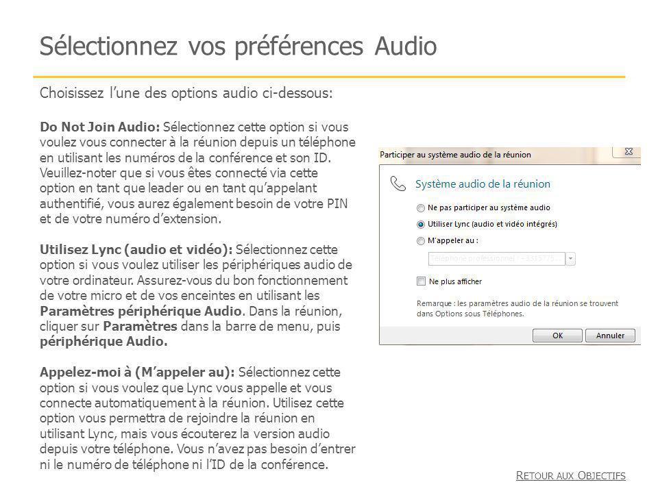 Sélectionnez vos préférences Audio Choisissez lune des options audio ci-dessous: Do Not Join Audio: Sélectionnez cette option si vous voulez vous connecter à la réunion depuis un téléphone en utilisant les numéros de la conférence et son ID.