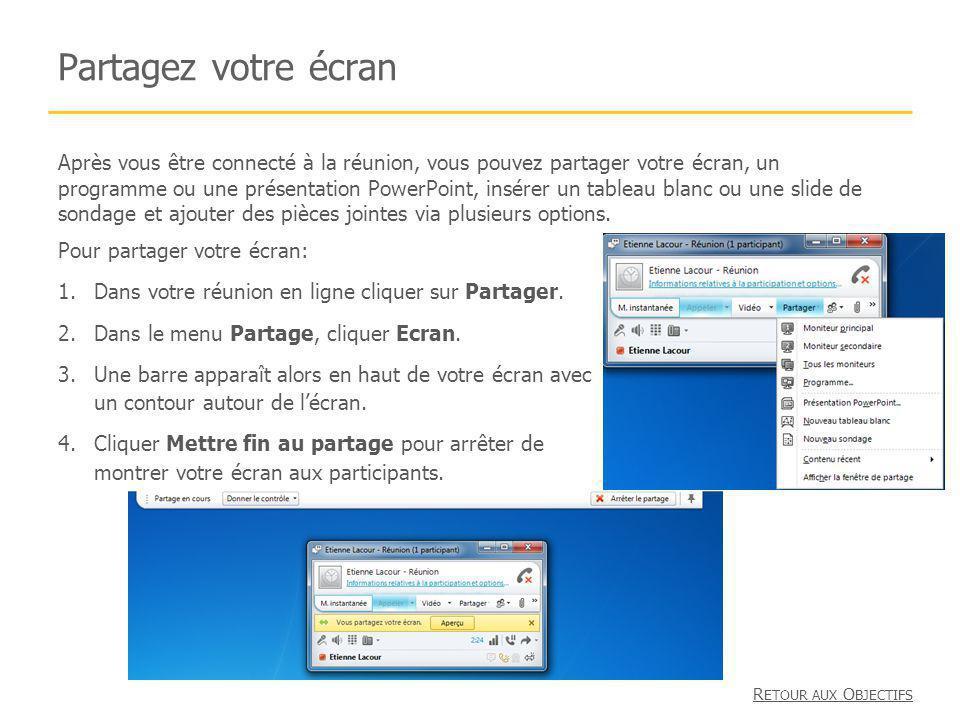 Partagez votre écran Pour partager votre écran: 1.Dans votre réunion en ligne cliquer sur Partager. 2.Dans le menu Partage, cliquer Ecran. 3.Une barre