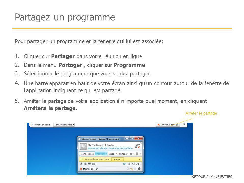 Partagez un programme R ETOUR AUX O BJECTIFS Pour partager un programme et la fenêtre qui lui est associée: 1.Cliquer sur Partager dans votre réunion en ligne.