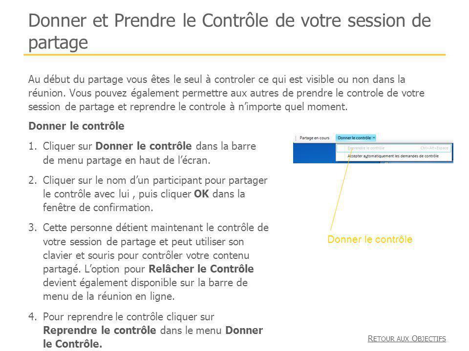 Donner et Prendre le Contrôle de votre session de partage Donner le contrôle 1.Cliquer sur Donner le contrôle dans la barre de menu partage en haut de