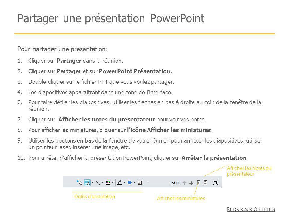 Partager une présentation PowerPoint Pour partager une présentation: 1.Cliquer sur Partager dans la réunion. 2.Cliquer sur Partager et sur PowerPoint