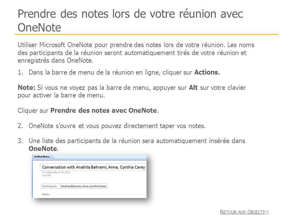 Prendre des notes lors de votre réunion avec OneNote 1.Dans la barre de menu de la réunion en ligne, cliquer sur Actions. Note: Si vous ne voyez pas l