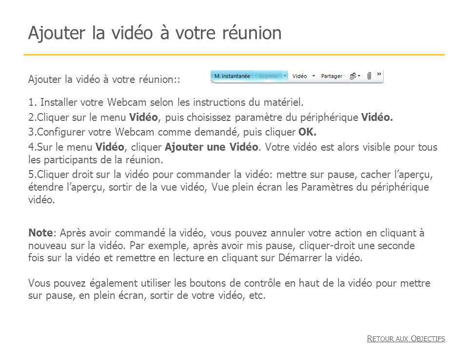 Ajouter la vidéo à votre réunion Ajouter la vidéo à votre réunion:: 1. Installer votre Webcam selon les instructions du matériel. 2.Cliquer sur le men