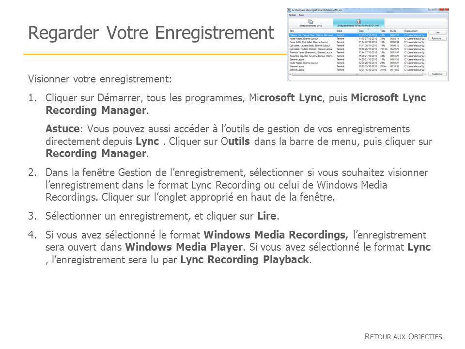 Regarder Votre Enregistrement Visionner votre enregistrement: 1.Cliquer sur Démarrer, tous les programmes, Microsoft Lync, puis Microsoft Lync Recordi