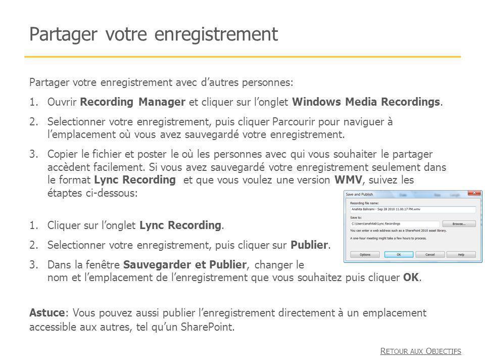 Partager votre enregistrement Partager votre enregistrement avec dautres personnes: 1.Ouvrir Recording Manager et cliquer sur longlet Windows Media Re