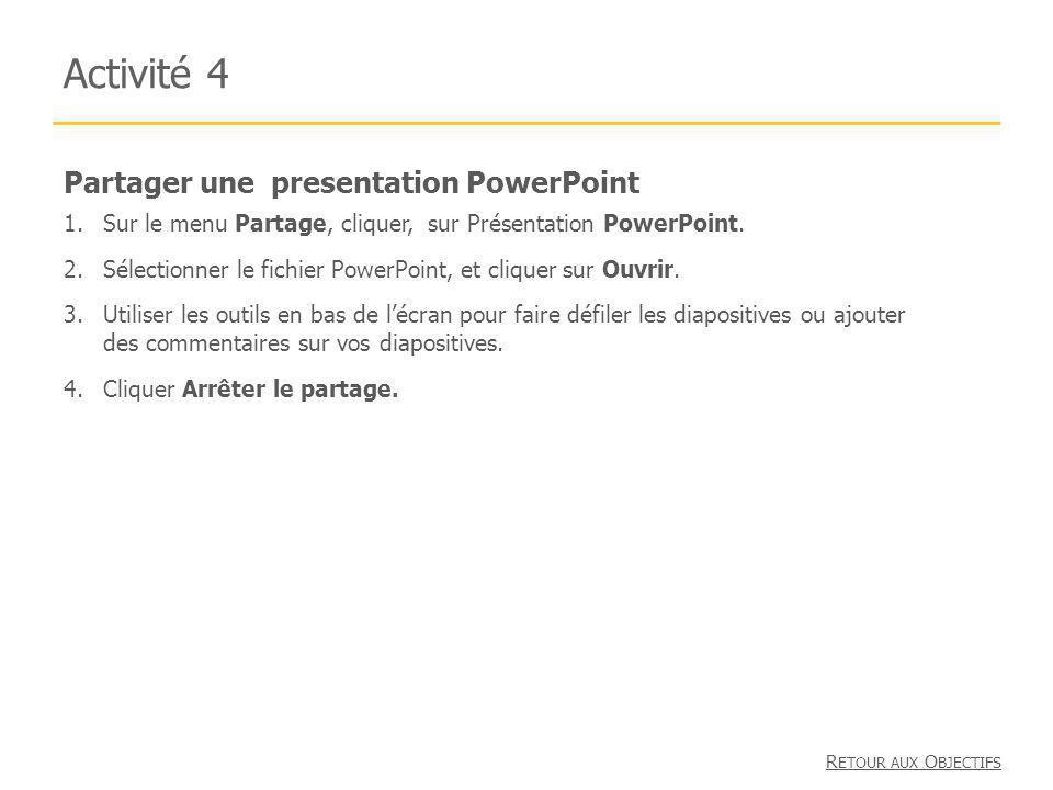Partager une presentation PowerPoint Activité 4 1.Sur le menu Partage, cliquer, sur Présentation PowerPoint. 2.Sélectionner le fichier PowerPoint, et