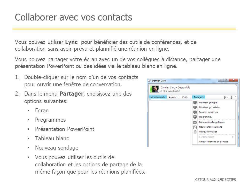Collaborer avec vos contacts 1.Double-cliquer sur le nom dun de vos contacts pour ouvrir une fenêtre de conversation. 2.Dans le menu Partager, choisis