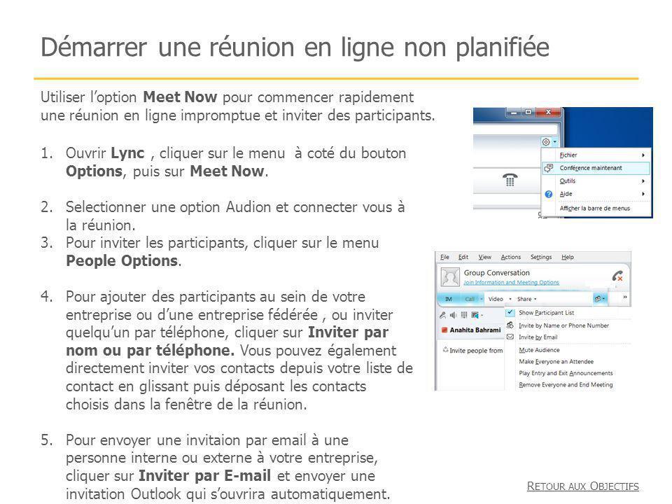 Démarrer une réunion en ligne non planifiée 1.Ouvrir Lync, cliquer sur le menu à coté du bouton Options, puis sur Meet Now. 2.Selectionner une option