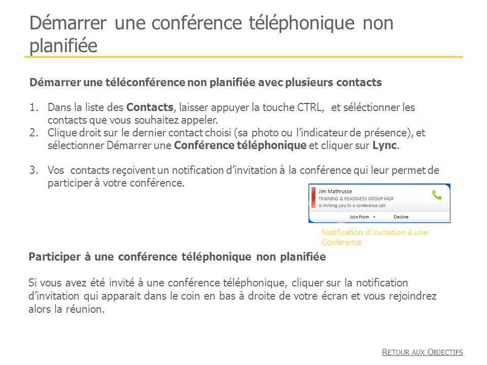Participer à une conférence téléphonique non planifiée Si vous avez été invité à une conférence téléphonique, cliquer sur la notification dinvitation qui apparait dans le coin en bas à droite de votre écran et vous rejoindrez alors la réunion.
