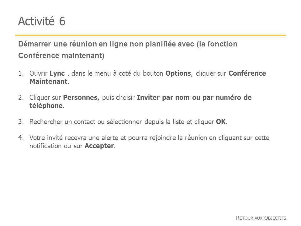 Démarrer une réunion en ligne non planifiée avec (la fonction Conférence maintenant) Activité 6 1.Ouvrir Lync, dans le menu à coté du bouton Options, cliquer sur Conférence Maintenant.