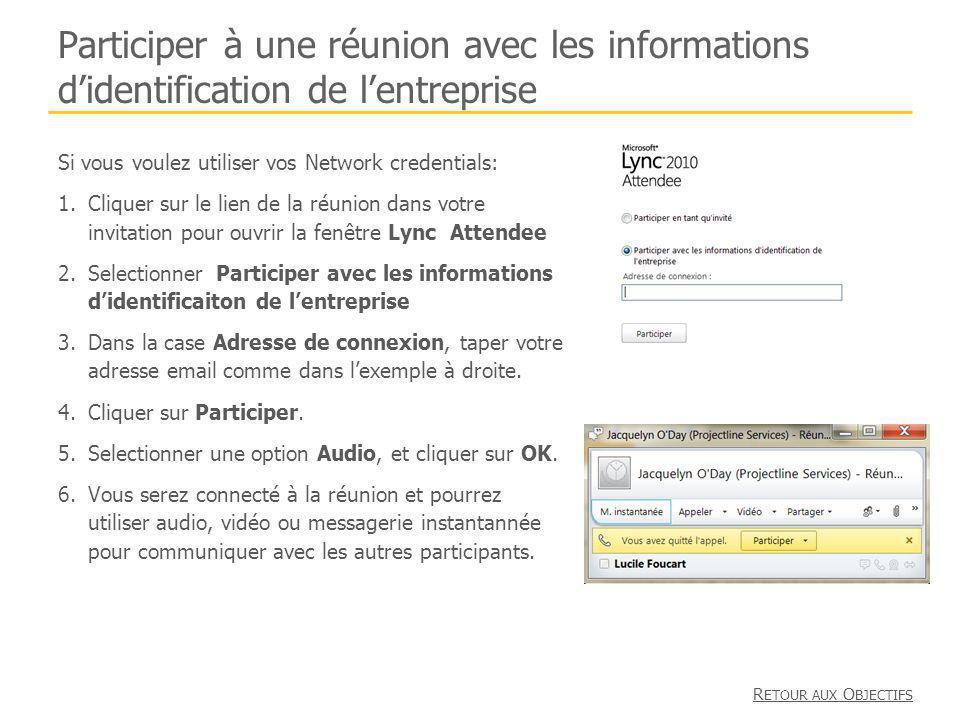 Participer à une réunion avec les informations didentification de lentreprise Si vous voulez utiliser vos Network credentials: 1.Cliquer sur le lien d