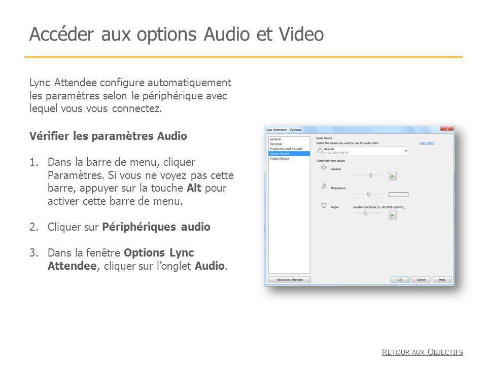 Accéder aux options Audio et Video Lync Attendee configure automatiquement les paramètres selon le périphérique avec lequel vous vous connectez. Vérif